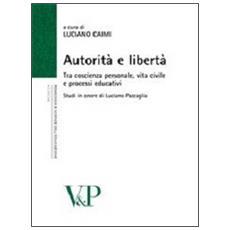 Autorità e libertà. Tra coscienza personale, vita civile e processi educativi. Studi in onore di Luciano Pazzaglia