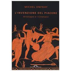 L'invenzione del piacere. Aristippo e i Cirenaici