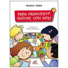 Papa Francesco, giochi con noi?