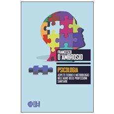 Psicologia. Aspetti teorici e metodologici nell'agire delle professioni sanitarie