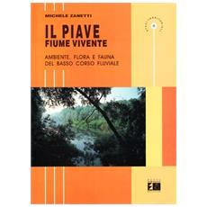 Piave fiume vivente. Ambiente, flora e fauna del basso corso fluviale (Il)