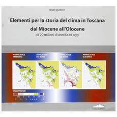 Elementi per la storia del clima in Toscana dal miocene all'olocene. Da 20 milioni di anni fa ad oggi
