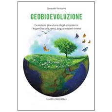 Geobioevoluzione. Evoluzioni planetarie degli ecosistemi. I legami tra aria, terra, acqua e esseri viventi
