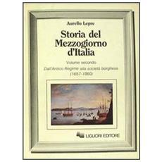 Storia del Mezzogiorno d'Italia. Vol. 2: Dall'antico regime alla societ� borghese.