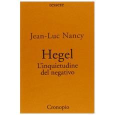 Hegel. L'inquietudine del negativo