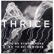 Thrice - To Be Everywhere Is To Be