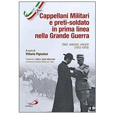 Cappellani militari e preti-soldato in prima linea nella Grande Guerra. Diari, relazioni, elenchi (1915-1919)