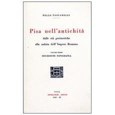 Pisa nell'antichità (rist. anast. 1933) . 1. Dalle età preistoriche alla caduta dell'impero romano