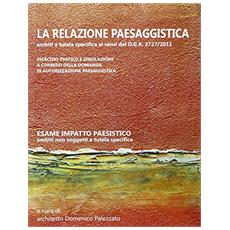 La relazione paesaggistica. Ambiti a tutela specifica ai sensi del D. G. R. 2727/2011. Con CD-ROM