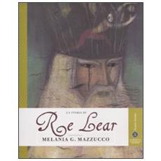 La storia di Re Lear. Ediz. illustrata