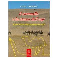 Il cammello e la cruna dell'ago. Si può essere felici in tempo di crisi?