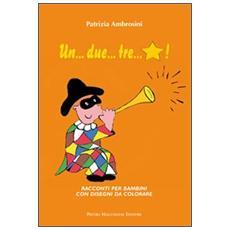 Un. . . due. . . tre. . . stella. Racconti per bambini con disegni da colorare