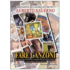 Fare canzoni. Il grande autore di canzoni italiane racconta la sua storia nella musica