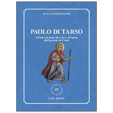 Paolo di Tarso. Un'introduzione alla vita e all'opera dell'apostolo di Cristo