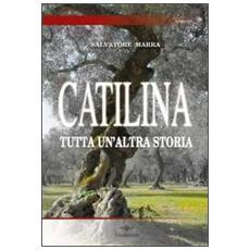 Catilina. Tutta un'altra storia