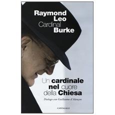 Un cardinale al cuore della Chiesa. Dialogo con Guillaume d'Alancon