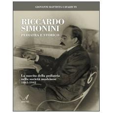 Riccardo Simonini pediatra e storico. La nascita della pediatria nella società modenese 1865-1942