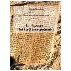Libri e scritture nel mondo antico. Vol. 1: La riscoperta dei testi mesopotamici.