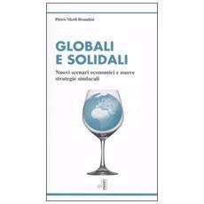 Globali e solidali. Nuovi scenari economici e nuove strategie sindacali