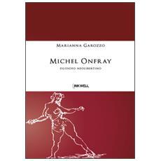 Michel Onfray. Filosofo neolibertino
