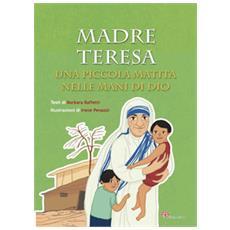 Madre Teresa. Una piccola matita nelle mani di Dio