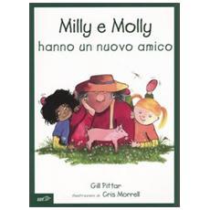 Milly e Molly hanno un nuovo amico. Ediz. illustrata