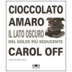 Cioccolato amaro. Il lato oscuro del dolce più seducente