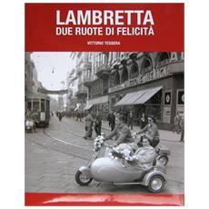 Lambretta. Due ruote di felicità