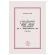 Jacopo Morelli e la Repubblica delle lettere attraverso la sua corrispondenza (1768-1819)