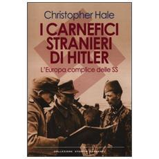 I carnefici stranieri di Hitler. L'Europa complice delle SS