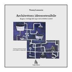 Architettura idrosostenibile. Recupero e riutilizzo delle acque nelle architetture esistenti