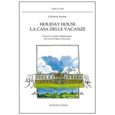 Holiday house. La casa delle vacanze