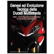 Genesi ed evoluzione tecnica della Ducati multistrada 2003-2013. Dieci anni di multistrada: un fenomeno motociclistico