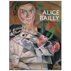 Alice Bailly. La fête étrange. Catalogo della mostra (Lausanne, 14 octobre 2005-15 janvier 2006)