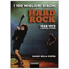 I 100 migliori dischi hard rock. 1968-1979, l'epoca d'oro