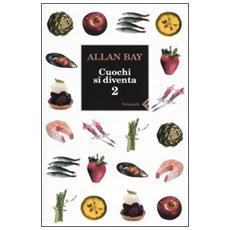 Cuochi si diventa. Le ricette e i trucchi della buona cucina italiana di oggi. Vol. 2