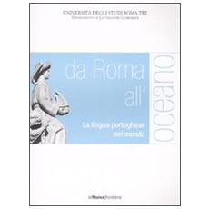 Da Roma all'oceano. La lingua portoghese nel mondo. Atti del convegno (Roma, 29-30 marzo 2007)
