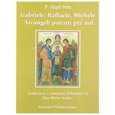Gabriele, Raffaele, Michele arcangeli potenti per noi