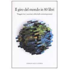 Il giro del mondo in 80 libri. Viaggio tra i successi editoriali contemporanei