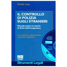 Il controllo di polizia sugli stranieri. Manuale pratico in materia di diritto dell'immigrazione. Con CD-ROM