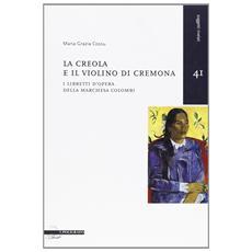 La creola e il violino di Cremona. I libretti d'opera della marchesa Colombi