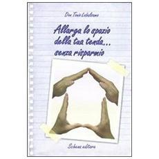 Allarga lo spazio della tua tenda. . . senza risparmio