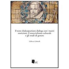 Il testo shakespeariano dialoga con i nuovi storicismi, il materialismo culturale e gli studi di genere