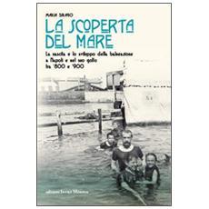 La scoperta del mare. La nascita e lo sviluppo della balneazione a Napoli e nel suo Golfo tra '800 e '900
