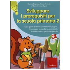 Sviluppare i prerequisiti per la scuola primaria. Nuovi giochi e attività su attenzione, logica, linguaggio, pregrafismo, precalcolo e orientamento. . . CD-ROM. Vol. 2