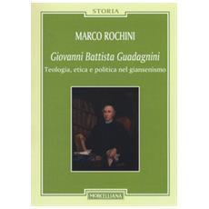 Giovanni Battista Guadagnini. Teologia, etica e politica nel giansenismo