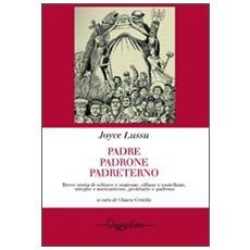 Padre padrone padreterno. Breve storia di schiave e matrone, villane e castellane, streghe e mercantesse, proletarie e padrone