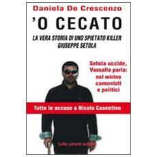 'O cecato. La vera storia di uno spietato killer. Giuseppe Setola