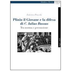 Plinio il Giovane e la difesa di «C. Iulius Bassus». Tra norma e persuasione