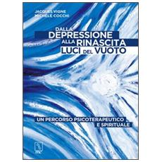 Dalla depressione alla rinascita. Luci del vuoto. Un percorso psicoterapeutico e spirituale
